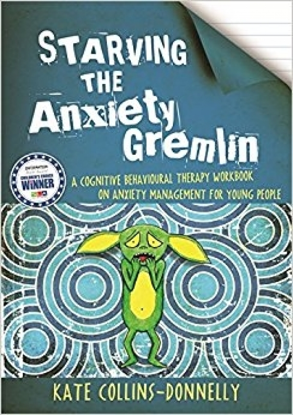 Starving the Anxiety Gremlin CBT for Young People Ages 10+